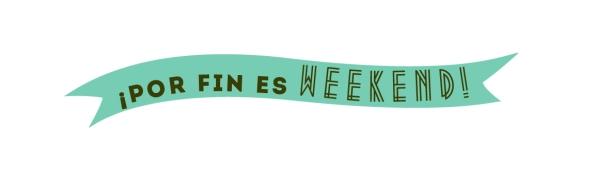 Por fin es weekend 4